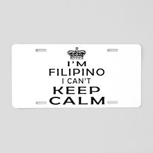 I Am Filipino I Can Not Keep Calm Aluminum License