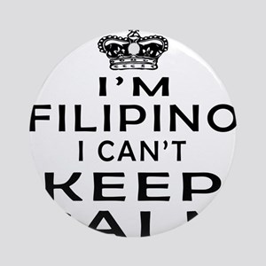 I Am Filipino I Can Not Keep Calm Ornament (Round)