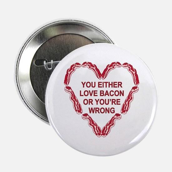 "Love Bacon Or ur Wrong 2.25"" Button"