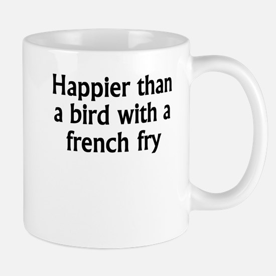 Happier Than A Bird With A French Fry Mugs