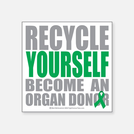 "Recycle-Yourself-Organ-Dono Square Sticker 3"" x 3"""