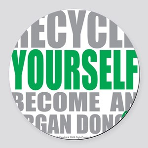 Recycle-Yourself-Organ-Donor Round Car Magnet