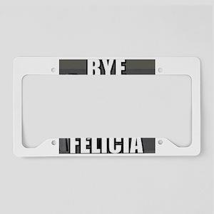 Bye Felicia License Plate Holder