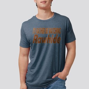 I'd Rather be Watching Rawhide T-Shirt