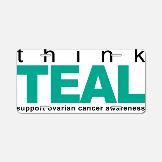 Think-TEAL-Ovarian-Cancer Aluminum License Plate