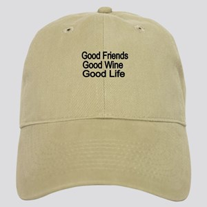 Good Friends,Good Wine, Good Life Baseball Cap