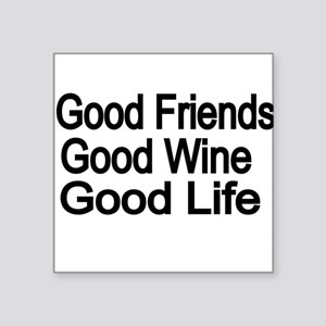 Good Friends,Good Wine, Good Life Sticker