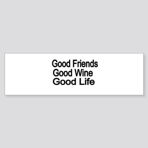 Good Friends,Good Wine, Good Life Bumper Sticker
