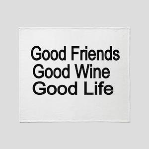 Good Friends,Good Wine, Good Life Throw Blanket