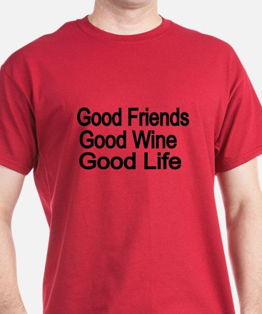 Good Friends,Good Wine, Good Life T-Shirt