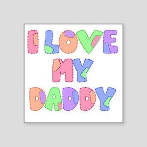 """lovemydaddy1 Square Sticker 3"""" x 3"""""""