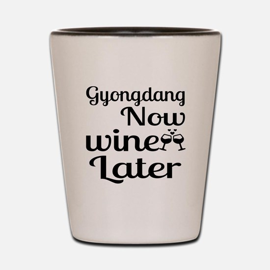 Gyongdang Now Wine Later Shot Glass