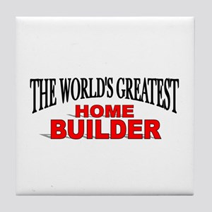 """The World's Greatest Home Builder"" Tile Coaster"