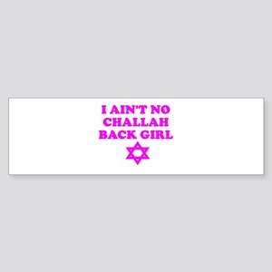 CHALLAH BACK GIRL AIN'T NO HO Bumper Sticker