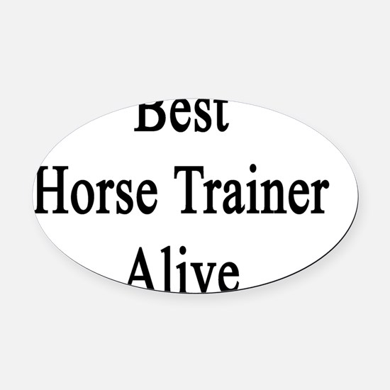 Best Horse Trainer Alive  Oval Car Magnet