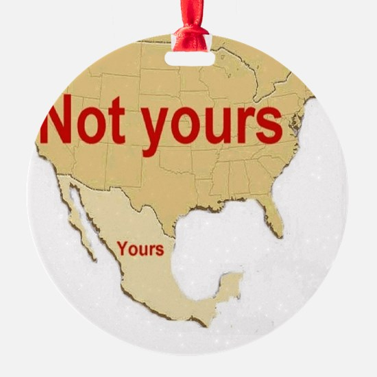 not yours Ornament