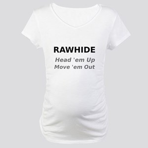 Rawhide Head em up Move em out Maternity T-Shirt