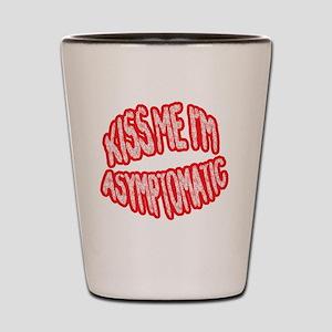 Kiss Me, Im Asymptomatic Shot Glass
