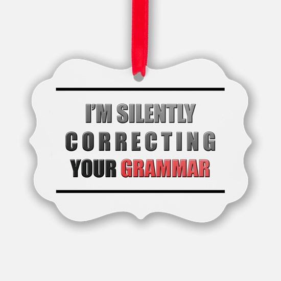 Im silently correcting your grammar Ornament
