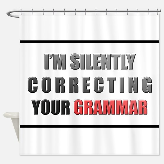 Im silently correcting your grammar Shower Curtain
