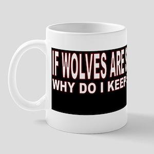 IF WOLVES ARE SO ENDANGERED Mug