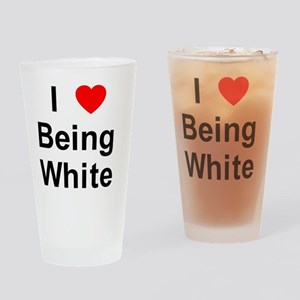 I Love Being White 1 Drinking Glass