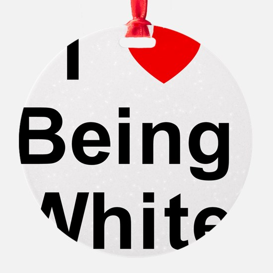I Love Being White 1 Ornament