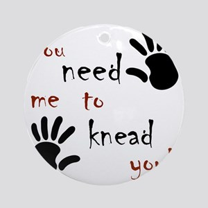 3-need to knead Round Ornament