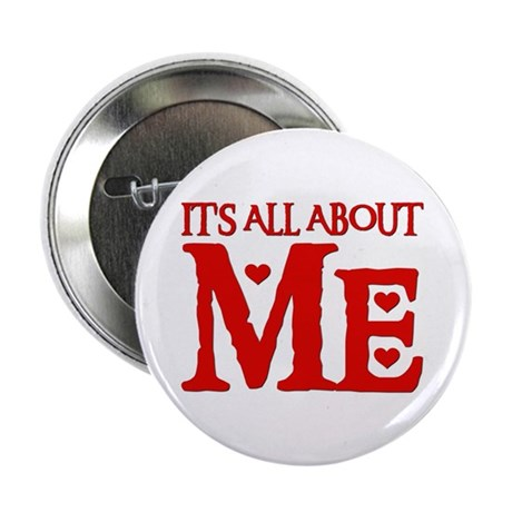 "IT'S ALL ABOUT ME 2.25"" Button (10 pack)"