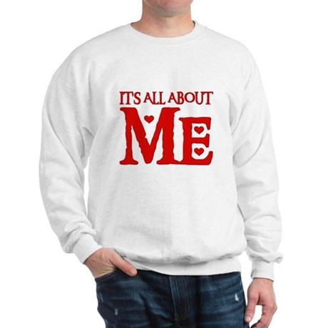 IT'S ALL ABOUT ME Sweatshirt