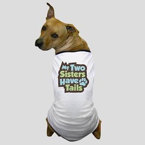 SistersHaveTails Dog T-Shirt