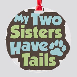 SistersHaveTails Round Ornament