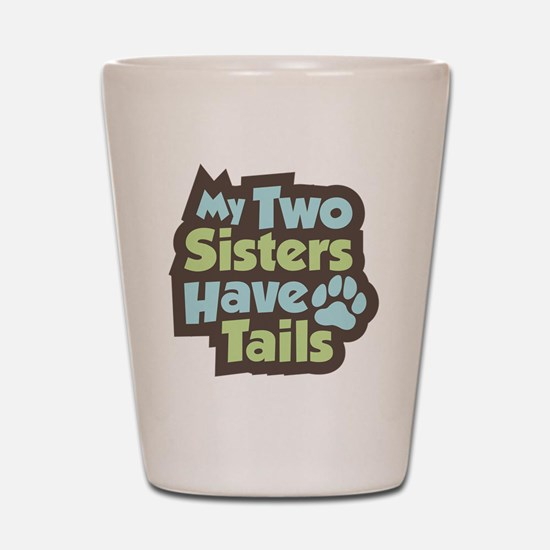 SistersHaveTails Shot Glass