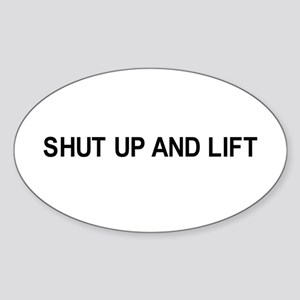 Shut up and lift / Gym humor Oval Sticker
