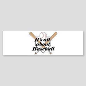 Its all about Baseball Bumper Sticker