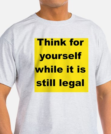 THINK FOR YOUR SELF WHILE IT IS STIL T-Shirt