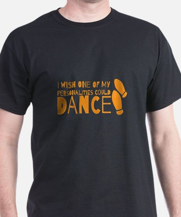 I wish one of my personalities could DANCE T-Shirt