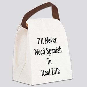 I'll Never Need Spanish In Real L Canvas Lunch Bag
