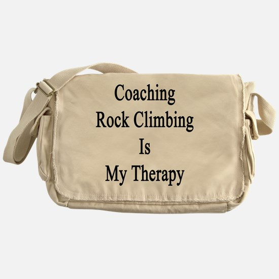 Coaching Rock Climbing Is My Therapy Messenger Bag