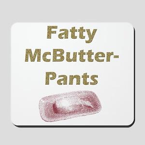 Fatty McButter Pants Mousepad