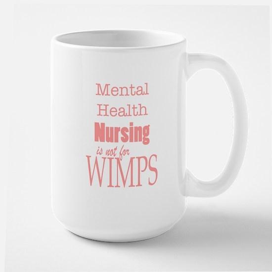 Mental Health Nursing is not for Wimps! Large Mug