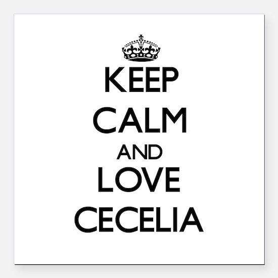 "Keep Calm and Love Cecelia Square Car Magnet 3"" x"