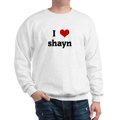 I Love shayn Sweatshirt