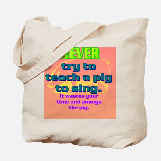 NEVER try to teach a pig to sing(button) Tote Bag
