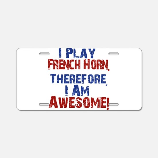 I Play French Horn Aluminum License Plate