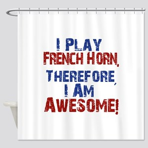 I Play French Horn Shower Curtain