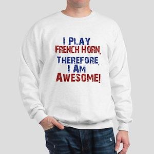 I Play French Horn Sweatshirt