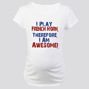 I Play French Horn Maternity T-Shirt