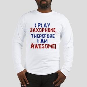 I Play Saxophone Long Sleeve T-Shirt