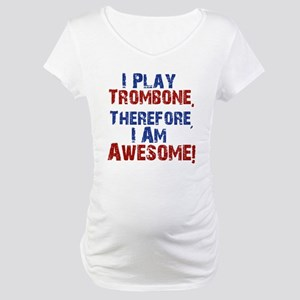 I Play Trombone Maternity T-Shirt